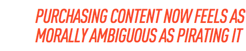 Purchasing content now feels as morally ambiguous as pirating it