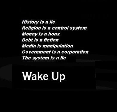History_is_a_lie_religion_is_a_control_system_money_is_a_hoax_debt_is_a_manipulation_government_is_a_corporation_the_system_is_a_lie_wake_up_medium