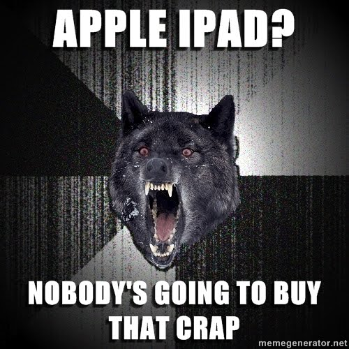 http://cdn3.sbnation.com/imported_assets/423589/insanity-wolf-apple-ipad-nobodys-going-to-buy-that-crap.jpg